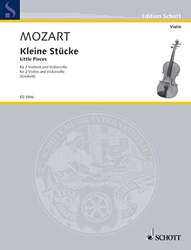 Kleine Stücke : für 2 Violinenund Violoncello: Wolfgang Amadeus Mozart