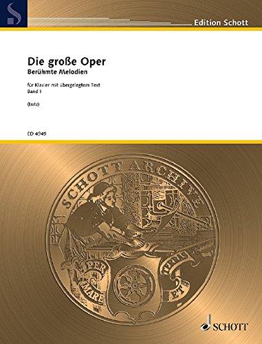 Die große Oper: Berühmte Melodien. Band 1. Klavier mit Text.