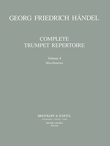 Complete trumpet repertoire vol.4 : for trumpet: Georg Friedrich H�ndel