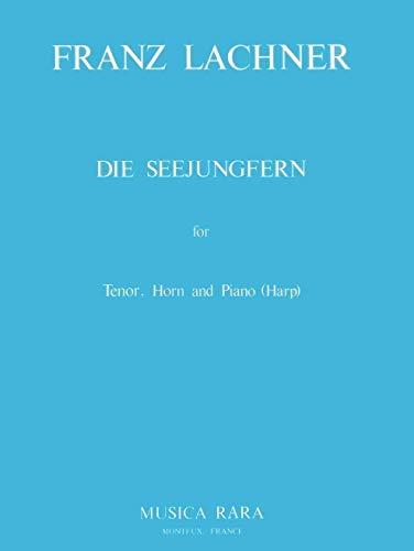 Die Seejungfern für Tenor, Hornund Klavier (Harfe): Franz Paul Lachner