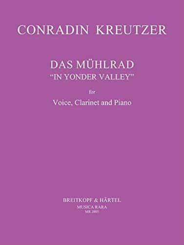 Das Mühlrad : für Sopran, Klavierund Klarinette: Conradin Kreutzer