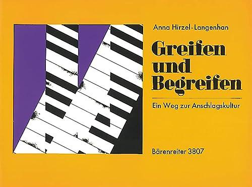 Greifen und begreifen : Ein Wegzur Anschlagskultur am Klavier: Anna Hirzel Langenhan