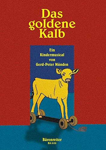 Das goldene Kalb : Kindermusical für1stg. Chor, Instrumente und Klavier: Gerd-Peter M�nden