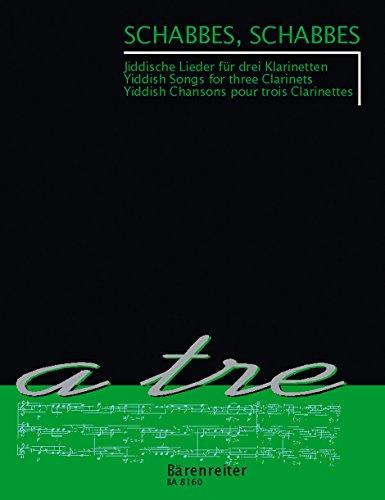 a tre: Schabbes, Schabbes. Jiddische Lieder für drei Klarinetten