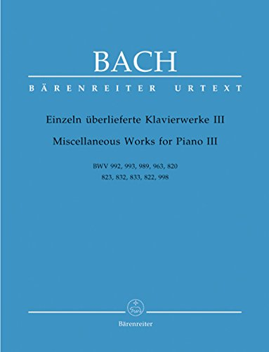 Einzeln überlieferte KlavierwerkeBand 3 : BWV992, 993, 989, 963, 820,: Johann Sebastian Bach