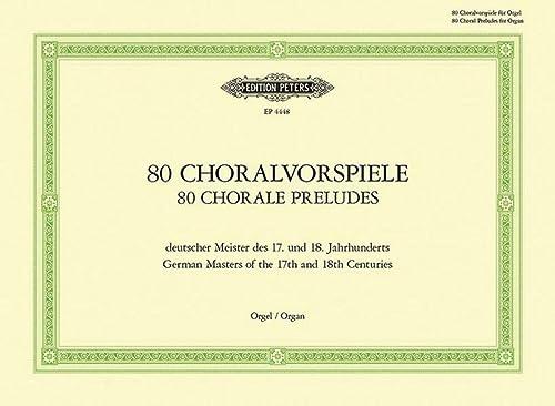 80 Choralvorspiele deutscher Meister des 17. u. 18. Jahrhunderts: Zum gottesdienstlichen Gebrauch (...