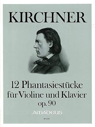 12 Fantasiestücke op.90 : fürVioline und Klavier: Theodor Fürchtegott Kirchner