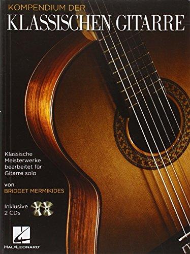 Kompendium der klassischen Gitarre: Klassische Meisterwerke bearbeitet für Gitarre ...
