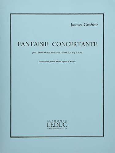 Fantaisie concertante :pour trombone basse ou tuba en ut ou saxhorn basse sib et: Jacques Cast�r�de