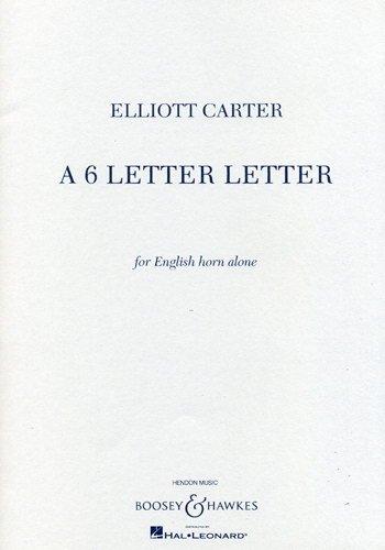 A 6 Letter Letter : for english horn alone: Elliott Carter
