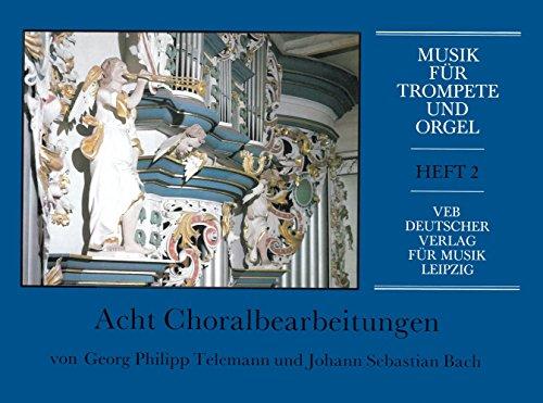8 Choralbearbeitungen von Telemannund Bach : für Trompete und Orgel