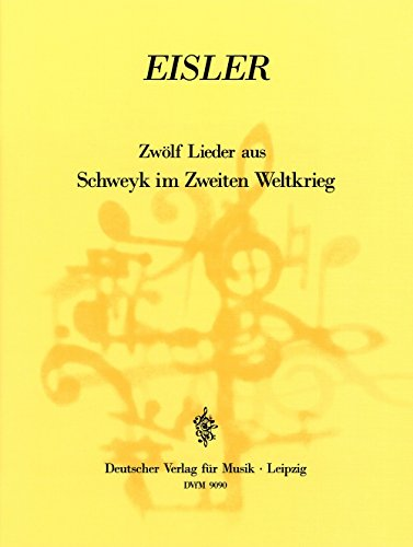 12 Lieder aus Schweyk im Zweiten Weltkrieg :für Gesang und zwei Klaviere: Hanns Eisler