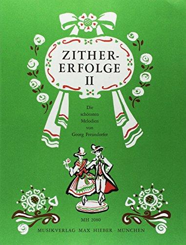Zither-Erfolge 2 : Die schönsten Melodien von Georg Freundorfer. Heft 2. Zither.