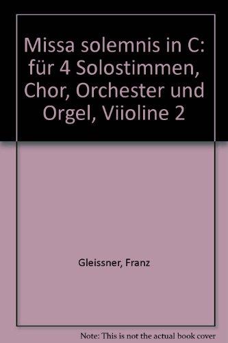 Missa solemnis in C: für 4 Solostimmen, Chor, Orchester und Orgel, Viioline 2: Franz Gleissner