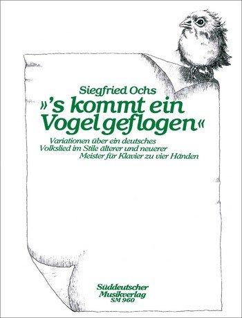 s kommt ein Vogel geflogen :Variationen im Stile älterer und: Siegfried Ochs