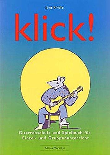 Klick : Gitarrenschule undSpielbuch für Einzel- und: J�rg Kindle