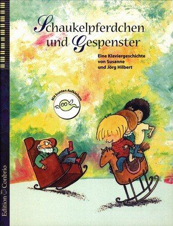 Schaukelpferdchen und Gespenster :Eine Klaviergeschichte: Susanne Hilbert