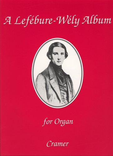 A Lefébure-Wely Album :for organ: Louis James Alfred Lef�bure-W�ly