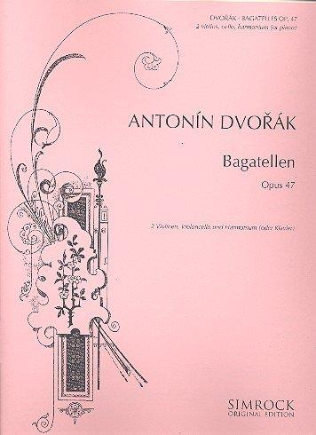Bagatellen op.47 : für 2 Violinen,Violoncello und Harmonium: Antonin Dvorak