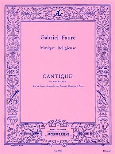 Cantique de Jean Racine : poursoprano, mezzo-soprano et orgue: Gabriel Urbain Faur�
