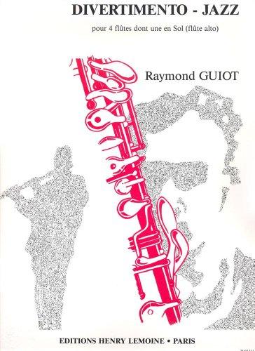 Divertimento-Jazz : pour 4 flûtes(3 fl en ut+ fl alto en sol): Raymond Guiot