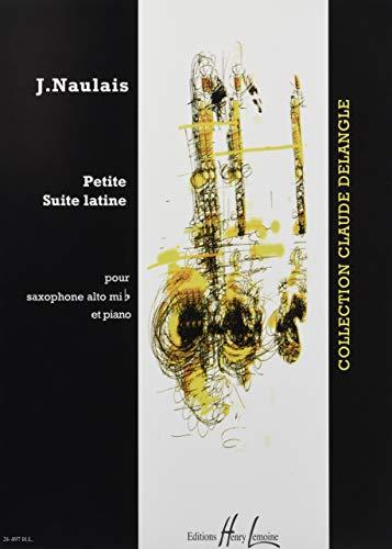 Petite suite latine : poursaxophone alto et piano: J�r�me Naulais