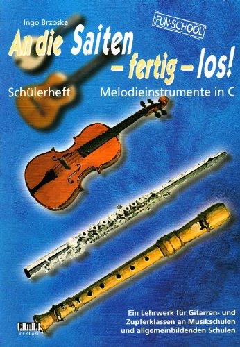 An die Saiten fertig los : SchülerheftMelodieinstrumente in C: Ingo Brzoska