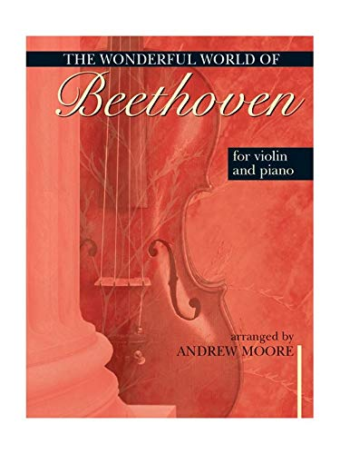 The Wonderful World of Beethoven for Violin and Piano By Ludwig Van Beethoven. Arranged By Andrew ...