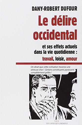 DELIRE OCCIDENTAL -LE-: DUFOUR DANY ROBERT