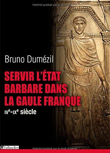 Servir l'Etat barbare dans la Gaule franque: Bruno Dumezil