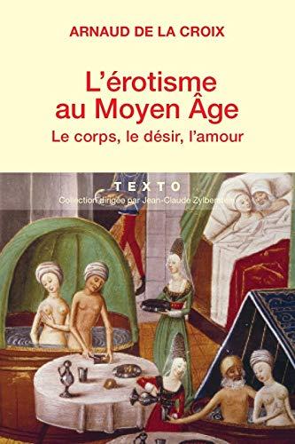 L'érotisme au Moyen-Age : Le corps, le: Arnaud de La