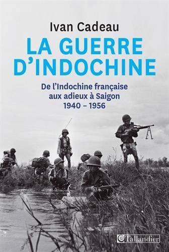 La guerres d'Indochine - De l'Indochine française aux adieux à Saigon 1940-...
