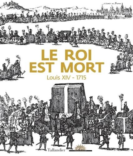 Le roi est mort : Louis XIV - 1715: BÉATRIX SAULE GÉRARD SABATIER