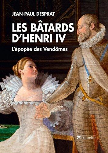 9791021013827: Les bâtards d'Henri IV : L'épopée des Vendômes