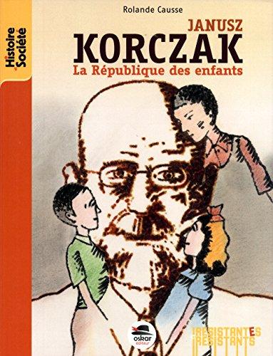 Janusz Korczak: république des enfants: Causse, Rolande