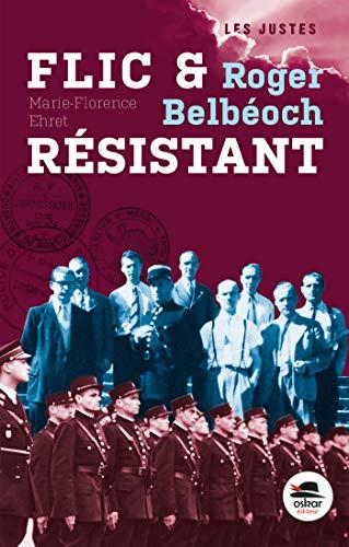Roger Belbéoch, flic et résistant: Ehret, Marie-Florence