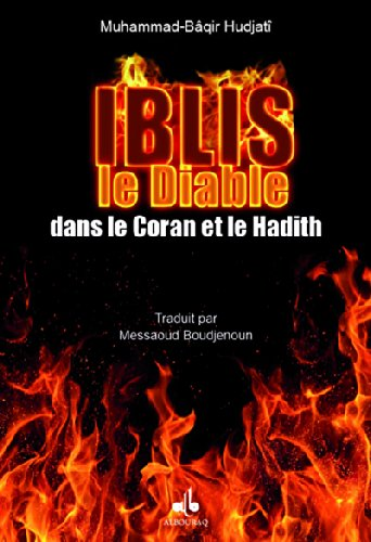 IBLIS LE DIABLE DANS LE CORAN ET LE HADI: HUDJATI MUHAMMAD B