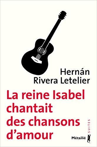 La Reine isabelle chantait des chansons d'amour: Hernan Rivera letelier