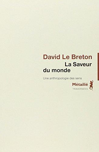 Saveur du monde (La) [nouvelle édition]: Le Breton, David