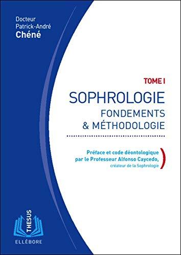 SOPHROLOGIE V.01: FONDEMENTS ET METHODOLOGIE: CHENE, PATRICK-ANDRE