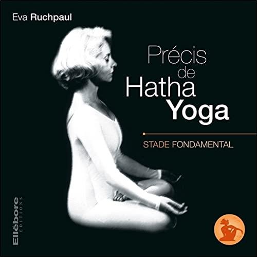 Précis de Hatha Yoga - Stade fondamental: Eva Ruchpaul