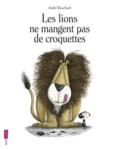 Lions ne mangent pas de croquettes (Les): Bouchard, Andr�