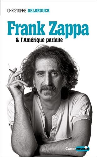 FRANK ZAPPA & L AMERIQUE PARFAITE: DELBROUCK CHRISTOPHE