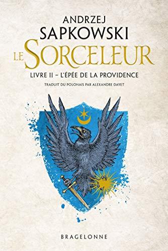 Sorceleur, T2 : L'Épée de la providence: Sapkowski, Andrzej