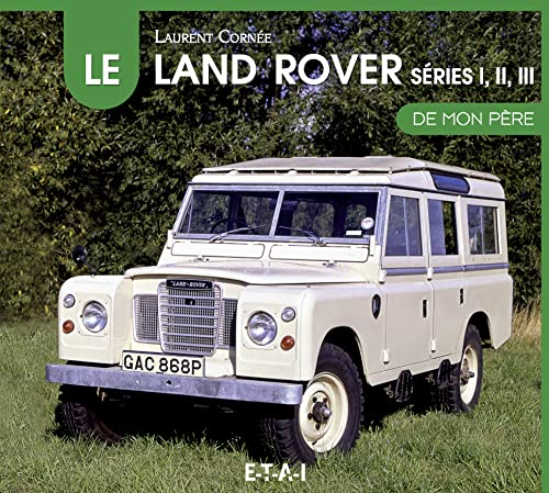 LAND ROVER SERIES 1,2,3 DE MON PERE: CORNEE LAURENT