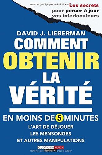 COMMENT OBTENIR LA VERITE EN MOINS DE 5: LIEBERMAN DAVID J