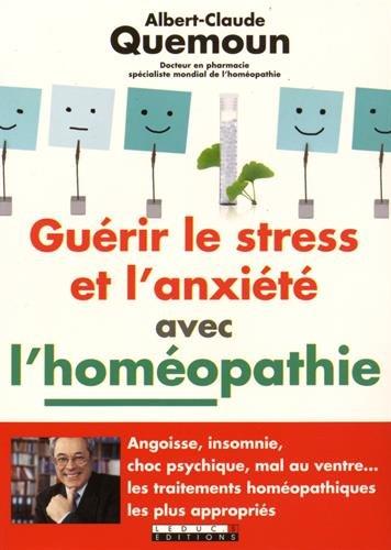 GUERIR STRESS ANXIETE AVEC HOMEOPATHIE: QUEMOUN ALBERT CLAUD
