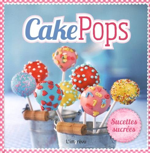 CAKE POPS SUCETTES SUCREES: COLLECTIF