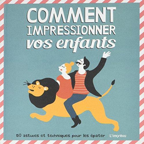 COMMENT IMPRESSIONNER VOS ENFANTS: COLLECTIF