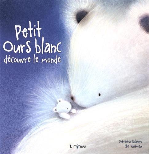 PETIT OURS BLANC DECOUVRE LE MONDE: PATTERSON KOLANOVIC